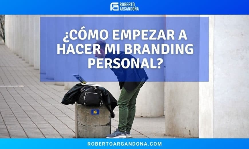 Cómo empezar a hacer mi Branding Personal