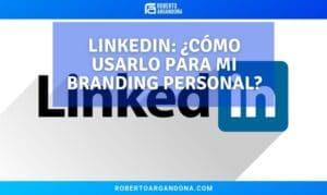 LinkedIn Cómo usarlo para mi Branding Personal