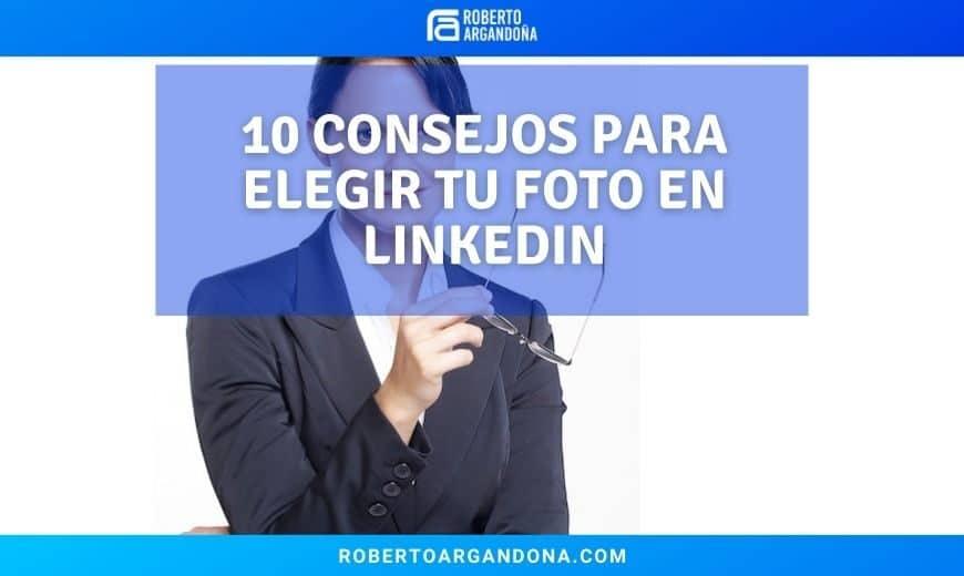 Consejos para elegir tu foto en LinkedIn