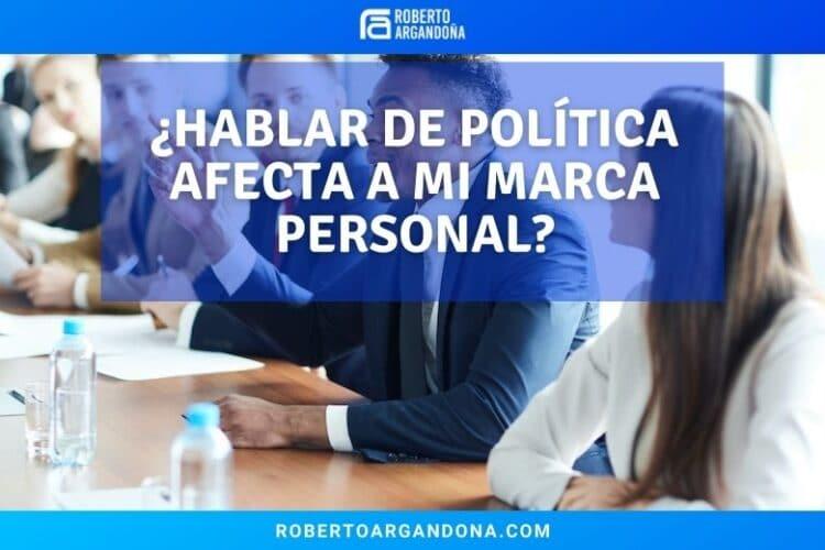 ¿Hablar de Política afecta a mi Marca Personal?
