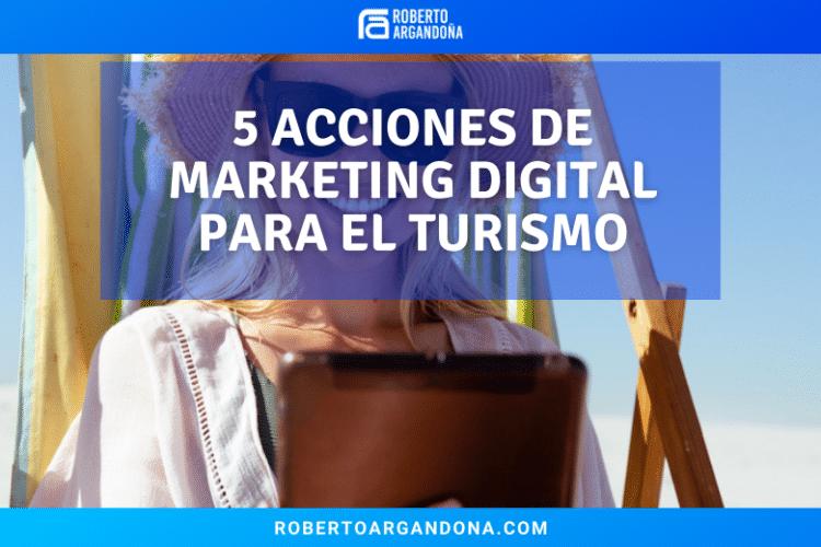 5 Acciones de Marketing Digital para Turismo